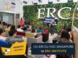 Ưu đãi Du học Singapore tại Học viện ERC năm 2018