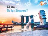 Điều gì khiến du học sinh chọn Du học Singapore