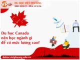Du học Canada nên học ngành gì để có mức lương cao?